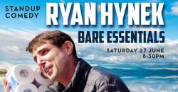 Ryan Hynek: Bare Essentials headliner show